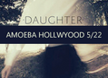 Daughter Plays Amoeba LA May 22