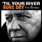 'Til Your River Runs Dry (CD)