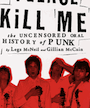 Legs McNeil - Please Kill Me: The Uncensored Oral History Of Punk (Book) Merch