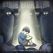 Close Your Eyes - Empty Hands & Heavy Hearts