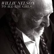 Willie Nelson To All THe Girls