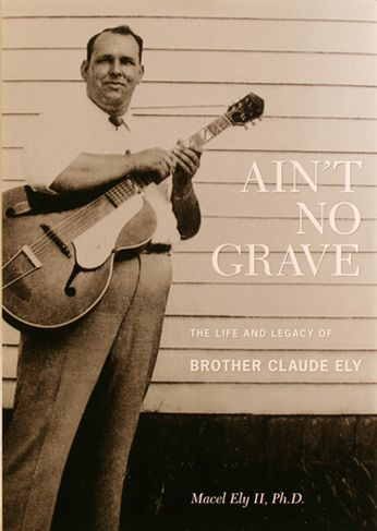 Brother Claude Ely - Ain't No Grave -The Life And Legacy of Brother Claude Ely (Book + CD)