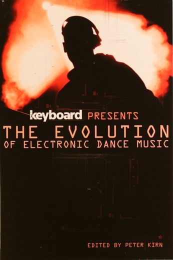 Peter Kirn - Keyboard Presents the Evolution of Electronic Dance Music (Book)
