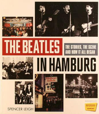 The Beatles / Spencer Leigh - The Beatles in Hamburg: The Stories, the Scene and How It All Began (Book)