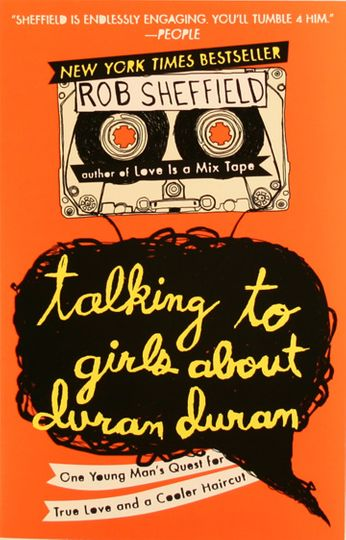 Rob Sheffield - Talking to Girls About Duran Duran (Book)