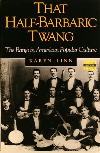 Karen Linn - That Half-Barbaric Twang: The Banjo In American Popular Culture (Book)