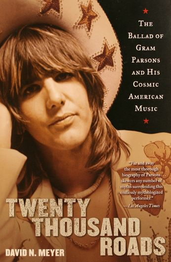 Gram Parson / David N. Meyer - Twenty Thousand Roads: The Ballad of Gram Parsons & His Cosmic American Music (Book)