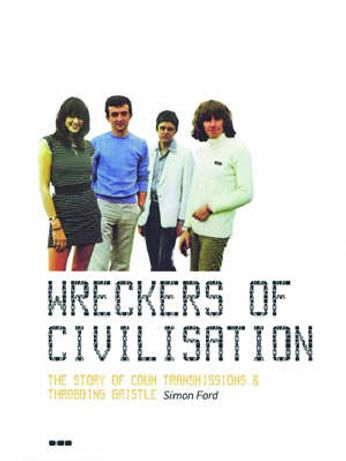 Throbbing Gristle / Simon Ford - Wreckers of Civilisation: The Story of Coum Transmissions & Throbbing Gristle (Book)