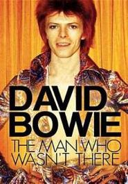 David Bowie: The Man Who Wasn