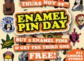 Enamel Pin Day at Our Stores Thursday, November 29