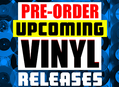 Pre-order Upcoming Vinyl Releases