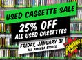 25% Off Used Cassettes at Our Stores Friday, January 31