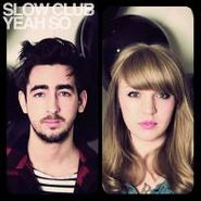 Slow Club, Yeah So [Limited Edition] (CD)