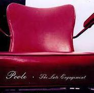Poole , The Late Engagement (CD)