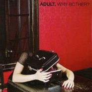 ADULT., Why Bother? (CD)