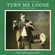 """Various Artists, Turn Me Loose: Outsiders Of """"Old-Time"""" Music (LP)"""