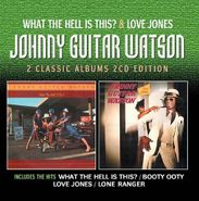 Johnny Guitar Watson, What The Hell Is This? / Love Jones (CD)