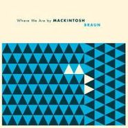 Mackintosh Braun, Where We Are (CD)