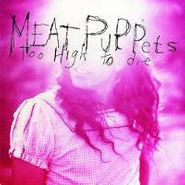 Meat Puppets, Too High To Die (CD)