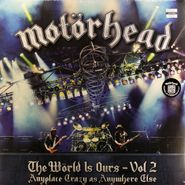 Motörhead, The World Is Ours, Vol. 2: Anyplace Crazy As Anywhere Else (LP)