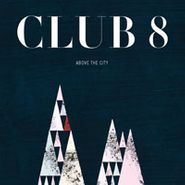 Club 8, Above The City (CD)