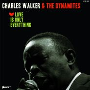 Charles Walker & The Dynamites, Love Is Only Everything (LP)