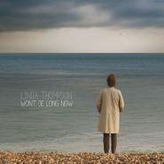 Linda Thompson, Won't Be Long Now (CD)