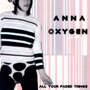 Anna Oxygen, All Your Faded Things (CD)