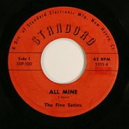 "The Five Satins, All Mine / Rose Mary (7"")"
