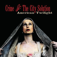 Crime & The City Solution, American Twilight (CD)