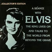 NOVELTY, A Seance With Elvis: The King Lives On And Talks To The World From The Grave