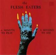 The Flesh Eaters, A Minute To Pray, A Second To Die (CD)
