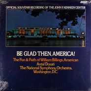 Antal Doráti, Be Glad Then, America!: Official Souvenir Recording Of The John F. Kennedy Center (LP)