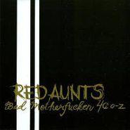 Red Aunts, Bad Motherfucken 40 O-Z (CD)