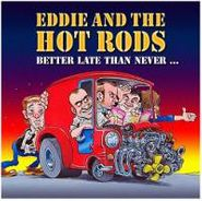 Eddie & the Hot Rods, Better Late Than Never (CD)