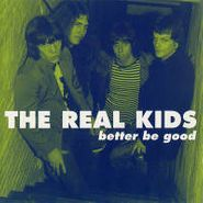 The Real Kids, Better Be Good (CD)