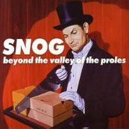 Snog, Beyond The Valley Of The Prole (CD)