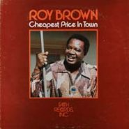 Roy Brown, Cheapest Price In Town