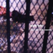 Dub Trio, Cool Out And Coexist (CD)