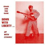 Chain and the Gang, Down With Liberty... Up With Chains! (CD)