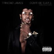 Trinidad James, Don't Be S.A.F.E. (CD)