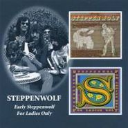 Steppenwolf, Early Steppenwolf / For Ladies Only (CD)