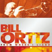 Bill Ortiz, From Where I Stand [Home Grown] (CD)