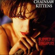 Chainsaw Kittens, Flipped Out In Singapore (CD)