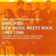 Various Artists, From The Kitchen Archives No.3 Amplified: New Music Meets Rock 1981-1986 (CD)