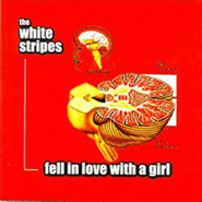 "The White Stripes, Fell In Love With A Girl (7"")"