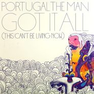 "Portugal. The Man, Got It All (This Can't Be Living Now) [RECORD STORE DAY 2012] (7"")"