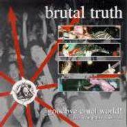 Brutal Truth, Goodbye Cruel World (CD)