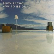 "Snow Patrol, How To Be Dead (7"")"