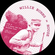 "Willie Burns, House EP (12"")"